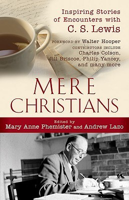 Mere Christians: Inspiring Stories of Encounters with C. S. Lewis