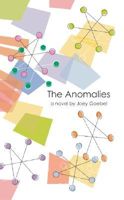The Anomalies by Joey Goebel