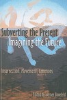 Subverting the Present, Imagining the Future: Class, Struggle, Commons