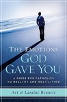 The Emotions God Gave You: A Guide for Catholics to Healthy and Holy Living