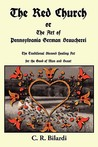 The Red Church or the Art of Pennsylvania German Braucherei by C.R. Bilardi