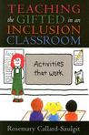 Teaching the Gifted in an Inclusion Classroom: Activities That Work: Activities That Work