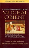 A European Experience of the Mughal Orient: The Ijaz-I Arsalani (Persian Letters, 1773-1779) of Antoine-Louis Henri Polier