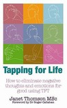 Tapping for Life: How to Eliminate Negative Thoughts and Emotions for Good. Janet Thomson