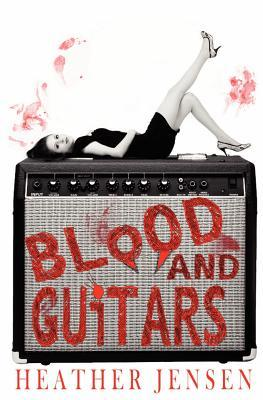 Blood and Guitars by Heather Jensen