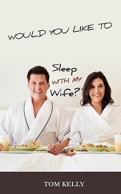 Would You Like to Sleep with My Wife?