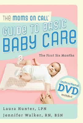 The Moms on Call Guide to Basic Baby Care: The First 6 Months, Instructional DVD Included