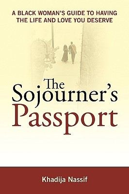 The Sojourner's Passport: A Black Woman's Guide To Having The Life And Love You Deserve