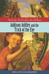 Addison Addley and the Trick of the Eye by Melody DeFields McMillan