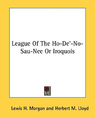 League of the Ho-de'-No-Sau-Nee or Iroquois