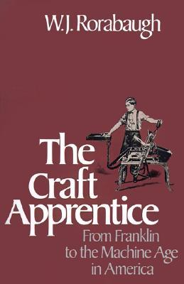 Craft Apprentice: From Franklin to the Machine Age in America