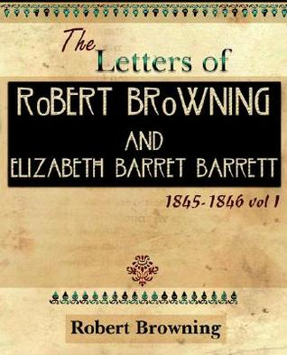 The Letters of Robert Browning and Elizabeth Barret Barrett 1... by Robert Browning