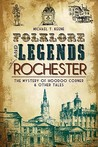 Folklore and Legends of Rochester by Michael  Keene