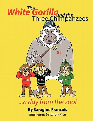 The White Gorilla and the Three Chimpanzees...a Day from the Zoo by Saragine Francois
