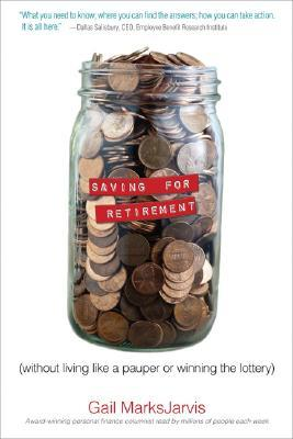 Saving for Retirement without Living Like a Pauper or Winning... by Gail MarksJarvis