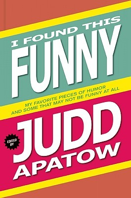 I Found This Funny by Judd Apatow