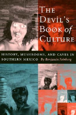 The Devil's Book of Culture: History, Mushrooms, and Caves in Southern Mexico