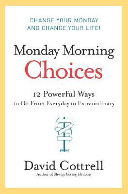 Monday Morning Choices by David Cottrell