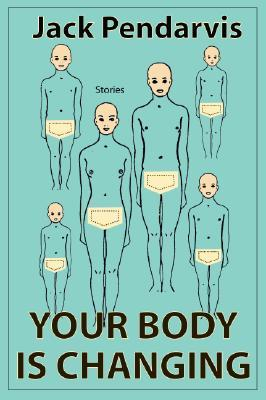 Your Body Is Changing by Jack Pendarvis