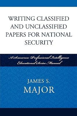 Writing Classified and Unclassified Papers in the Intelligenc... by James S. Major