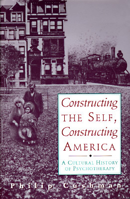 Constructing The Self, Constructing America by Philip Cushman