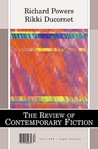 The Review of Contemporary Fiction (Fall 1998): Richard Powers / Rikki Ducornet