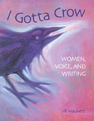 I Gotta Crow: Women, Voice, and Writing