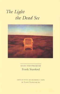 The Light the Dead See by Frank Stanford