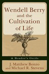 Wendell Berry and the Cultivation of Life: A Reader's Guide