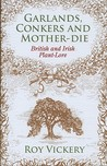 Garlands, Conkers and Mother-Die: British and Irish Plant-lore