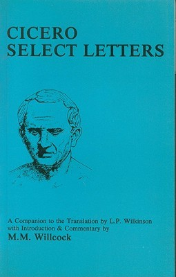 Cicero: Select Letters: A Companion to the Translation of L.P.Wilkinson