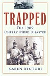 Trapped: The 1909 Cherry Mine Disaster