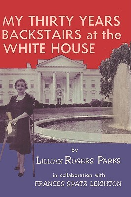 My Thirty Years Backstairs at the White House by Lillian Rogers Parks