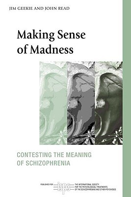 Making Sense of Madness: Contesting the Meaning of Schizophrenia