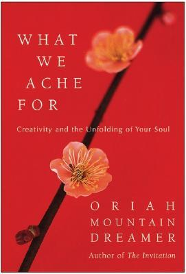 What We Ache For by Oriah Mountain Dreamer