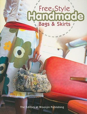 Free-Style Handmade Bags & Skirts [With Patterns]