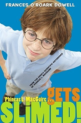 Phineas L. MacGuire . . . Gets Slimed! by Frances O'Roark Dowell