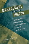 Management In The Mirror: Stress And Emotional Dysfunction In Lives At The Top