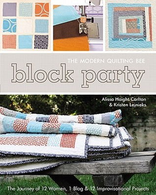 Block Party: The Modern Quilting Bee: The Journey of 12 Women, 1 Blog & 12 Improvisational Projects