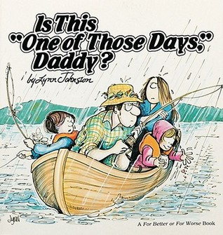 """Is This """"One of Those Days,"""" Daddy? by Lynn Johnston"""