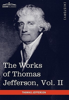 The Works of Thomas Jefferson, Vol. II (in 12 Volumes) by Thomas Jefferson