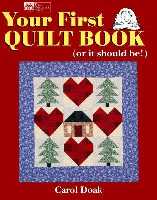 Your First Quilt Book: Or It Should Be!