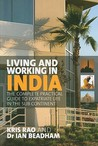 Living and Working in India: The Complete Practical Guide to Expatriate Life in the Sub Continent
