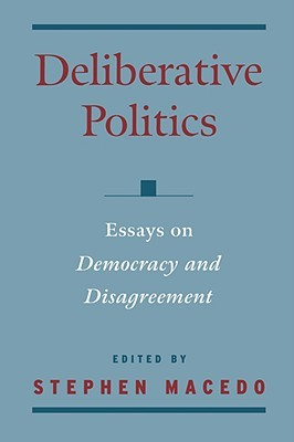 essays democracy disagreement Professionmichael davis deliberative politics essays on deliberative democracy edited by stephen macedo deliberative politics essays on democracy and disagreement edited.