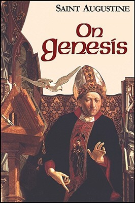 On Genesis/A Refutation of the Manichees/The Unfinished Literal Meaning of Genesis (Works of St Augustine 1)