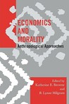 Economics and Morality: Anthropological Approaches (Society for Economic Anthropology (Sea) Monographs292)