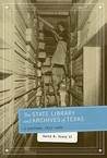 The State Library and Archives of Texas: A History, 1835-1962