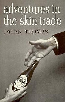 Adventures in the Skin Trade by Dylan Thomas