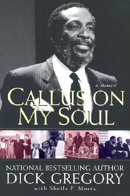 Callus On My Soul by Dick Gregory