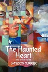 The Haunted Heart and Other Tales by Jameson Currier